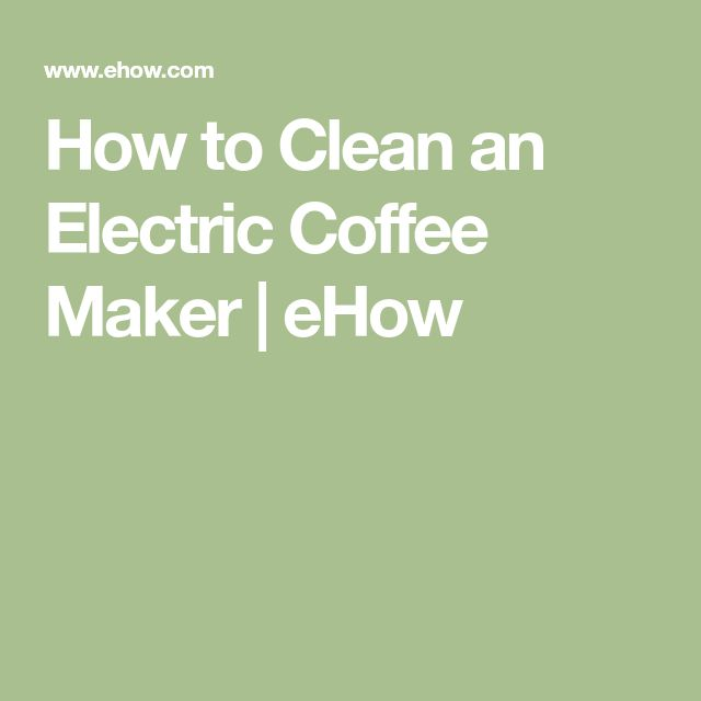 How to Clean an Electric Coffee Maker | eHow
