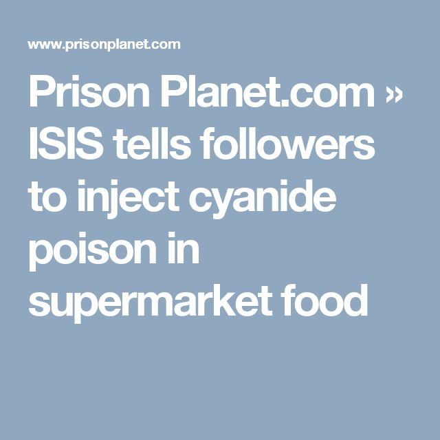 Prison Planet.com » ISIS tells followers to inject cyanide poison in supermarket food