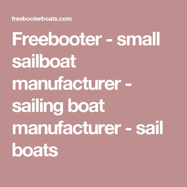 Freebooter - small sailboat manufacturer - sailing boat manufacturer - sail boats