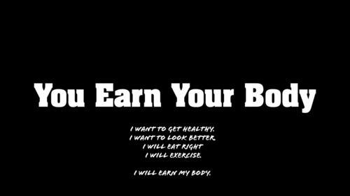 YOU Earn Your Body!!!! I am down 35lbs. since October, 2011.  If I can do it-So can you!!!