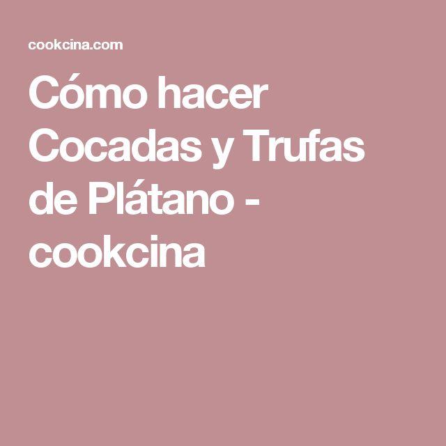 Cómo hacer Cocadas y Trufas de Plátano - cookcina