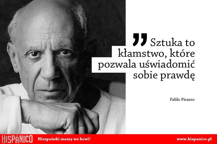 Sztuka to kłamstwo, które pozwala uświadomić sobie prawdę / Pablo Picasso