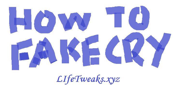 Life Tweak : How To Fake Cry