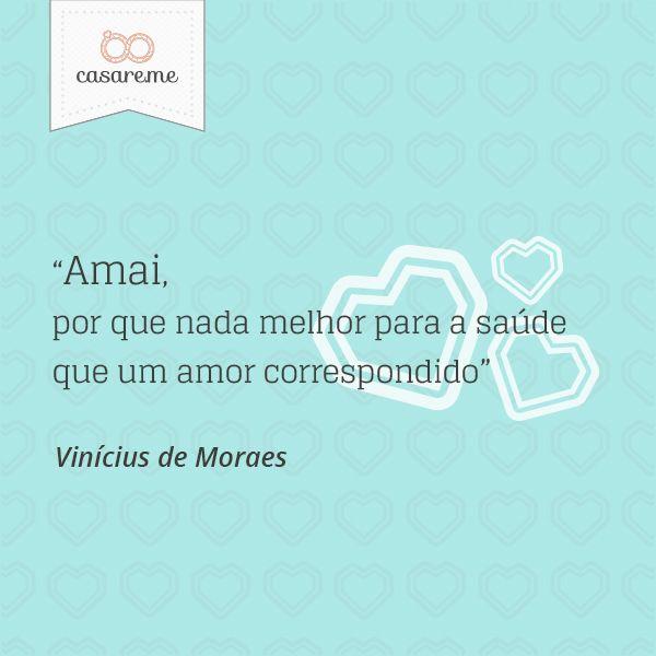 """""""Amai, por que nada melhor para a saúde que um amor correspondido"""" - Vinícius de Moraes"""
