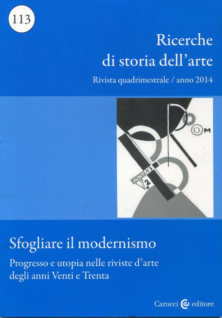 RICERCHE DI STORIA DELL'ARTE / Nuova Italia Scientifica. nº 113. Sfogliare il modernismo. + info: http://www.carocci.it/index.php?option=com_carocci&task=schedarivista&Itemid=262&id_rivista=6