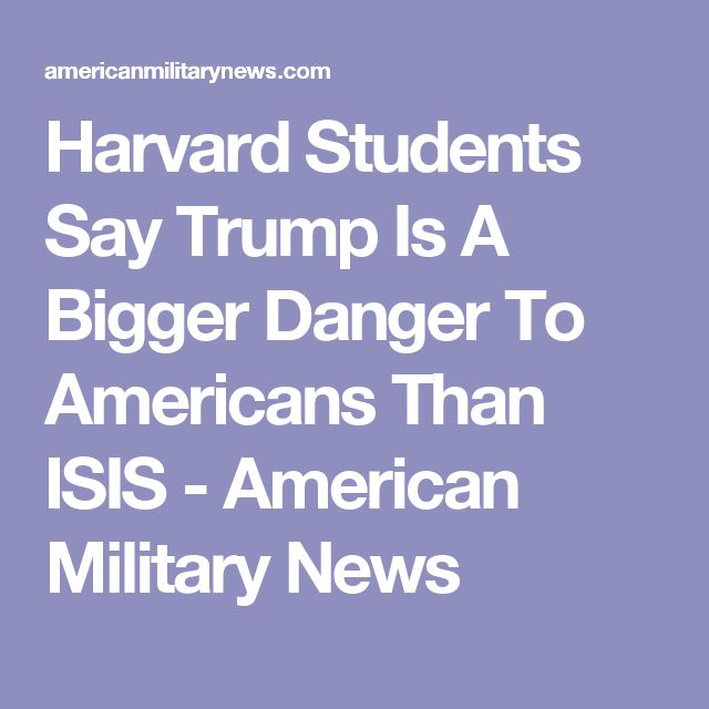 Harvard Students Say Trump Is A Bigger Danger To Americans Than ISIS - American Military News