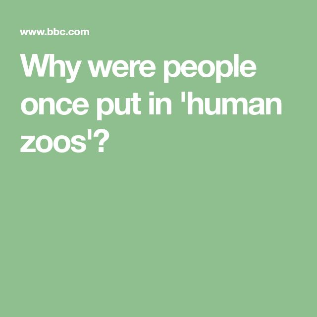 Why were people once put in 'human zoos'?