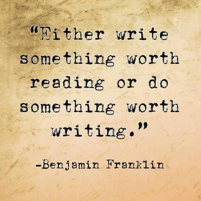 .: Worth Reading, Writers Quotes, Writing Quotes, Franklin Writers, Worth Writing, Words Quotes Lif, Quotabl Quotes, Inspiration Quotes, Benjamin Franklin