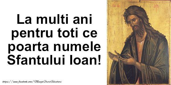 La multi ani pentru toti ce poarta numele Sfantului Ioan!