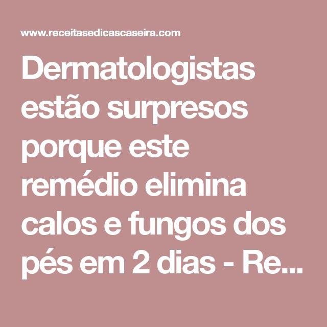 Dermatologistas estão surpresos porque este remédio elimina calos e fungos dos pés em 2 dias - Receitas e Dicas Caseira