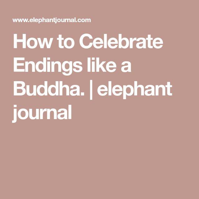 How to Celebrate Endings like a Buddha.   elephant journal