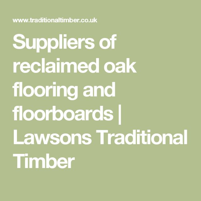Suppliers of reclaimed oak flooring and floorboards | Lawsons Traditional Timber