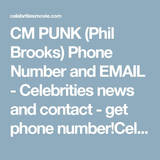 CM PUNK (Phil Brooks) Phone Number and EMAIL - Celebrities news and contact - get phone number!Celebrities news and contact – get phone number!  http://celebritiesmovie.com/celebrities-detail/cm-punk-phil-brooks-phone-number-and-email/