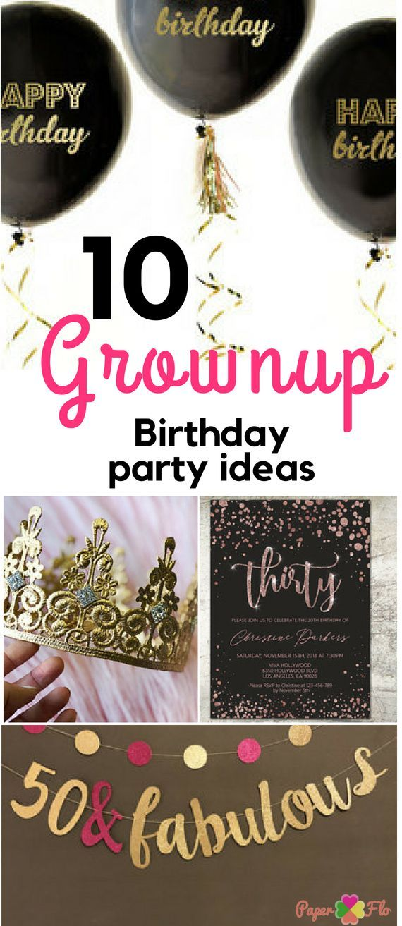 Get Great Birthday Party Ideas For Grownups Make Your Next Memorable Paperflodesign Adultbirthday Grownupbirthday 40thbirthday