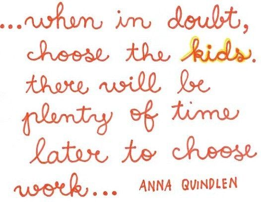 choose the kids. Words to live by.