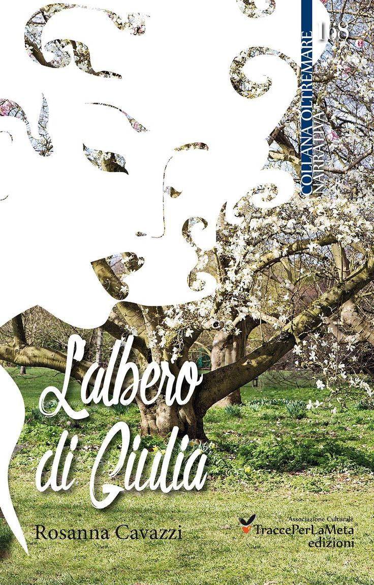 """Un testo prezioso per la forza morale e per il messaggio di speranza e di fiducia che trasmette; esce """"L'albero di Giulia"""" di Rosanna Cavazzi"""