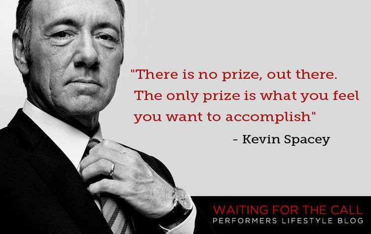 Kevin Spacey House Of Cards Prize Quote www.waitingforthecall.co.uk