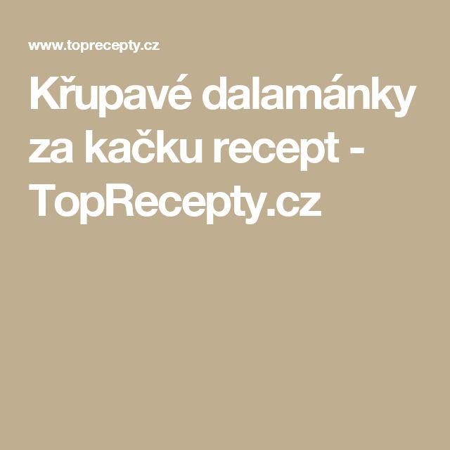 Křupavé dalamánky za kačku recept - TopRecepty.cz