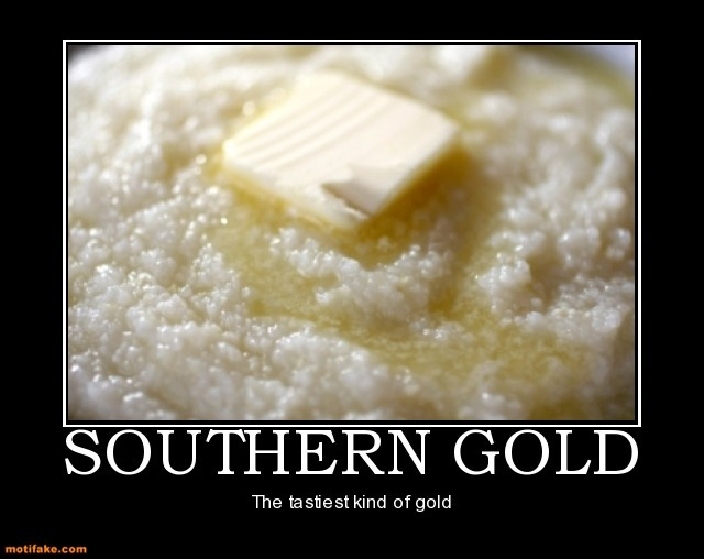 Grits with butter- yum! Oh yes & salt, pepper & sharp cheddar cheese :)