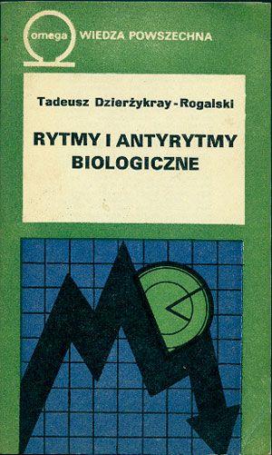 Rytmy i antyrytmy biologiczne w życiu człowieka, Tadeusz Dzierżykray-Rogalski, Wiedza Powszechna, 1980, http://www.antykwariat.nepo.pl/rytmy-i-antyrytmy-biologiczne-w-zyciu-czlowieka-tadeusz-dzierzykrayrogalski-p-14704.html