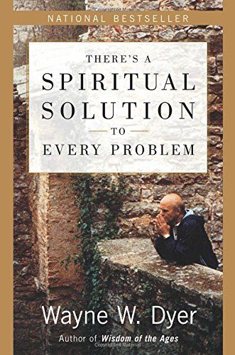 There's a Spiritual Solution to Every Problem by Wayne W....