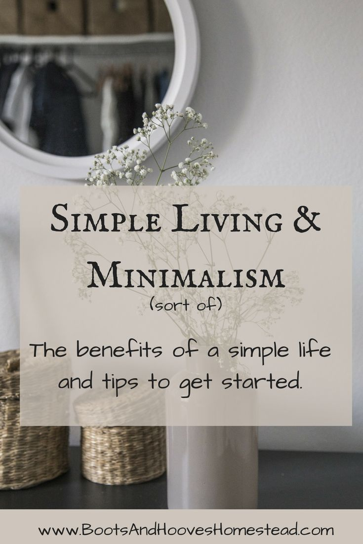 Simple Living & Minimalism (sort of) The benefits of a simple life and tips to get started. Frugal living. Frugally. Homesteading. Simple life. Living simply. How to live minimalistic. How to minimalism.