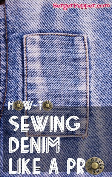 Serger Pepper - Learn everything about how to Sew Denim fabric like a Pro: tools, tips and tricks that will save your time and upgrade your sewing level