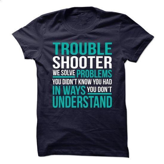 TROUBLE-SHOOTER - Solve problem - #tshirt redo #tshirt print. MORE INFO => https://www.sunfrog.com/No-Category/TROUBLE-SHOOTER--Solve-problem.html?68278