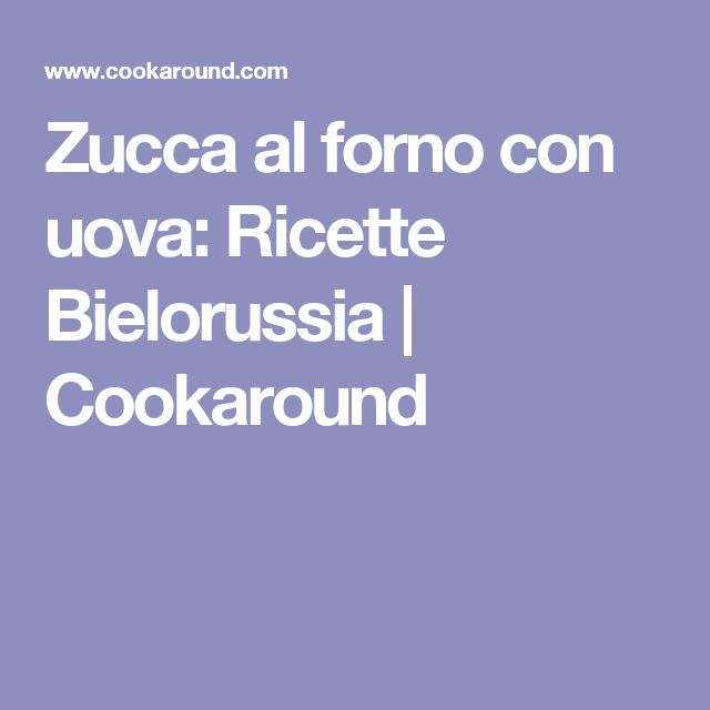 Zucca al forno con uova: Ricette Bielorussia | Cookaround