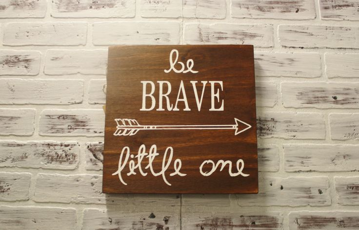 Be Brave Little One Arrow Sign