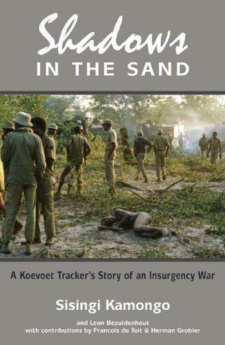 Shadows in the Sand: A Koevoet Tracker's Story of an Insurgency War by Sisingi Kamongo. $11.32. Publisher: Helion (May 24, 2012). 320 pages. Author: Sisingi Kamongo