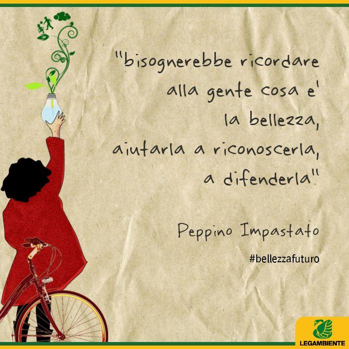 La bellezza secondo Peppino Impastato. La bellezza secondo noi -> http://www.legambiente.it/bellezza  #bellezzafuturo