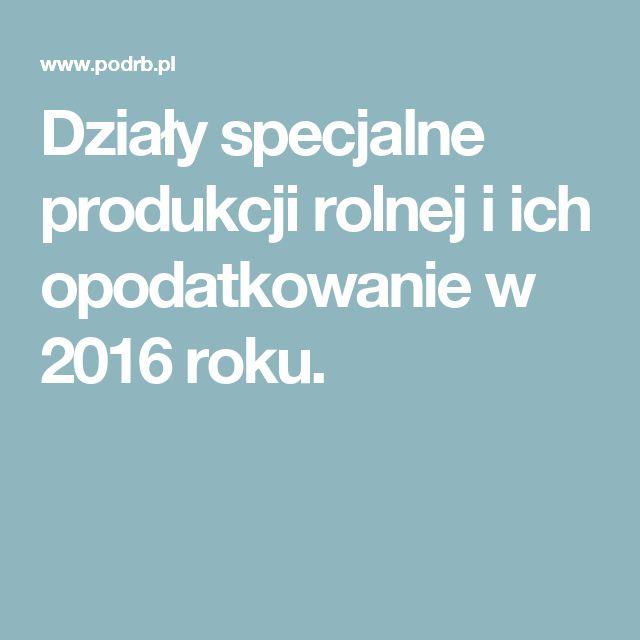 Działy specjalne produkcji rolnej i ich opodatkowanie w 2016 roku.