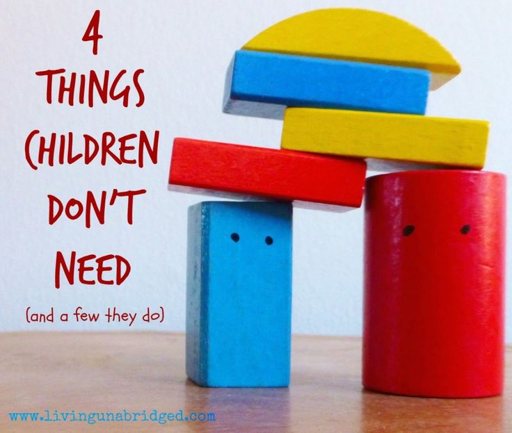 4 Things Children Don't Need (and a few they do)