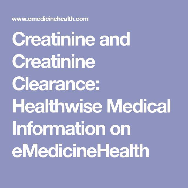 Creatinine and Creatinine Clearance: Healthwise Medical Information on eMedicineHealth