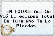 http://tecnoautos.com/wp-content/uploads/imagenes/tendencias/thumbs/en-fotos-asi-se-vio-el-eclipse-total-de-luna-no-te-lo-pierdas.jpg Eclipse Lunar En Vivo. EN FOTOS: Así se vió el eclipse total de luna ¡No te lo pierdas!, Enlaces, Imágenes, Videos y Tweets - http://tecnoautos.com/actualidad/eclipse-lunar-en-vivo-en-fotos-asi-se-vio-el-eclipse-total-de-luna-no-te-lo-pierdas/