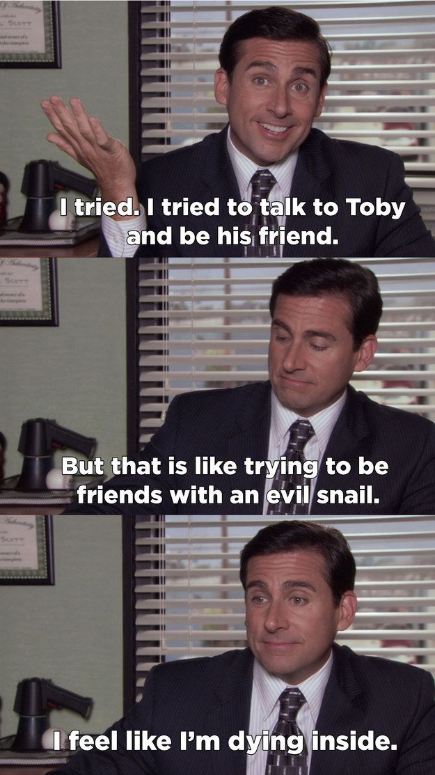 When he tried to be nice to Toby…but couldn't.   21 Times Michael Scott Couldn't Contain His Hatred For Toby Flenderson
