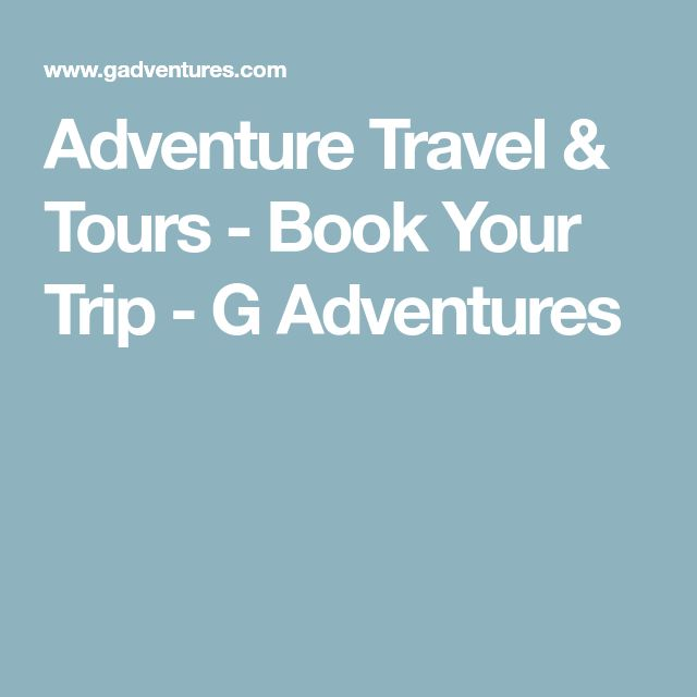 Adventure Travel & Tours - Book Your Trip - G Adventures