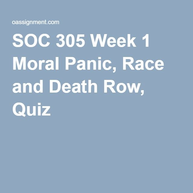 SOC 305 Week 1 Moral Panic, Race and Death Row, Quiz