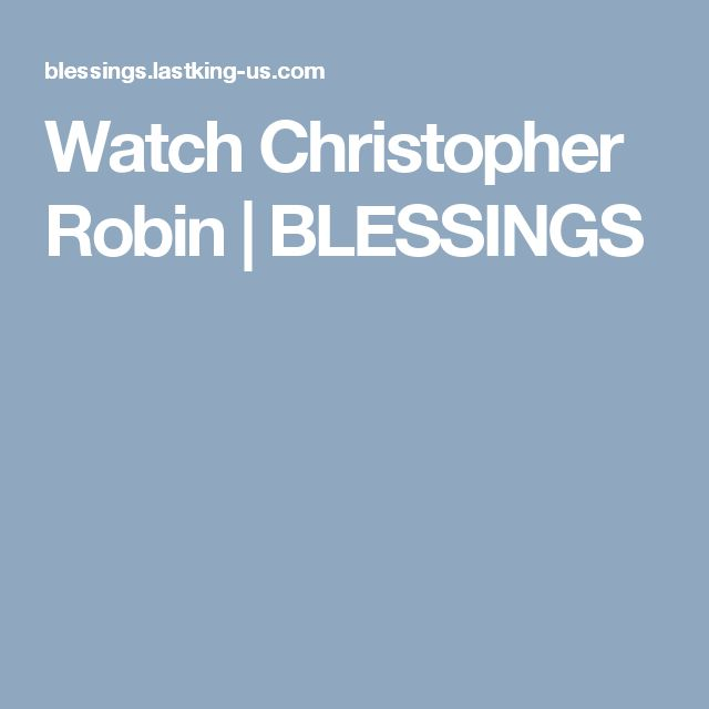 Watch Christopher Robin | BLESSINGS
