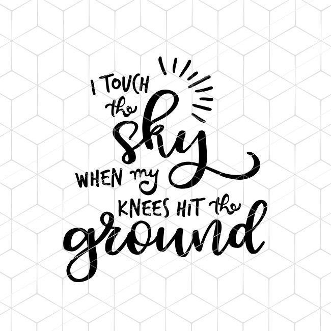 I Touch The Sky When My Knees Hit The Ground Svg Christian Svg