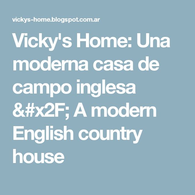 Vicky's Home: Una moderna casa de campo inglesa / A modern English country house
