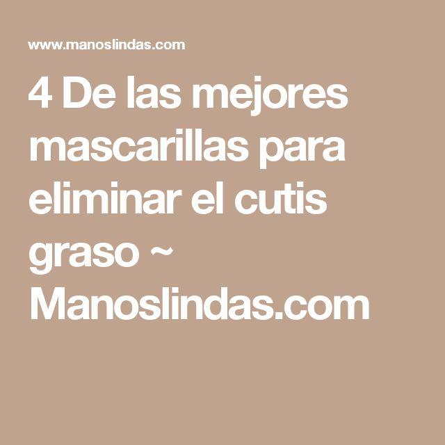 4 De las mejores mascarillas para eliminar el cutis graso ~                     Manoslindas.com