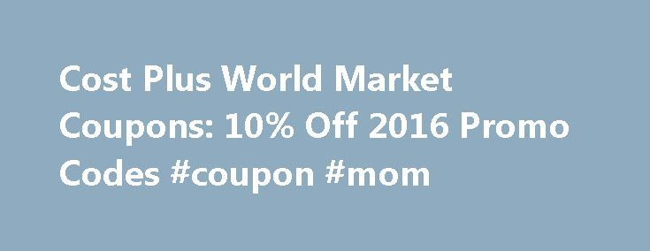 10% Off Your Next Pay At Cost Plus World Market. You'll always find the best price at Cost Plus World Market. Popular now: 10% Off Your Next Purchase at Cost Plus World Market.A good method to .