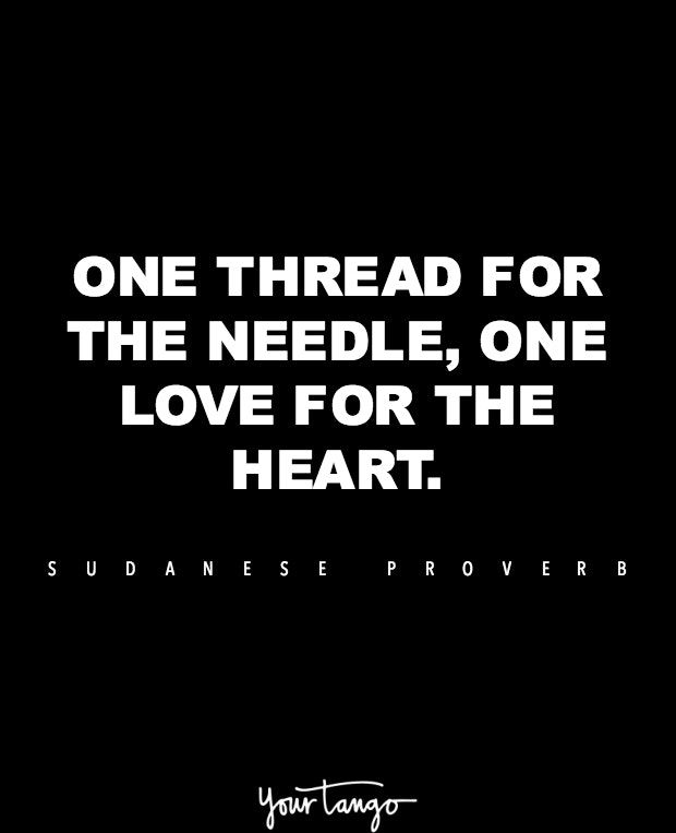 """One thread for the needle, one love for the heart."" —Sudanese proverb"