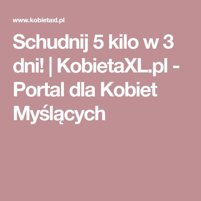 Schudnij 5 kilo w 3 dni!    KobietaXL.pl - Portal dla Kobiet Myślących