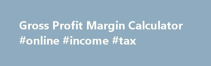 Gross Profit Margin Calculator #online #income #tax http://incom.nef2.com/2017/05/14/gross-profit-margin-calculator-online-income-tax/  #gross income calculator # Gross Profit Margin Calculator Gross Profit Margin Formula: Gross Profit Margin = Sales – Cost of Goods Sold / Sales OR Gross Profit / Total Revenue Gross Profit Margin Definition The Gross Profit Margin Calculator will instantly calculate the gross profit margin of any company if you simply enter in the […]