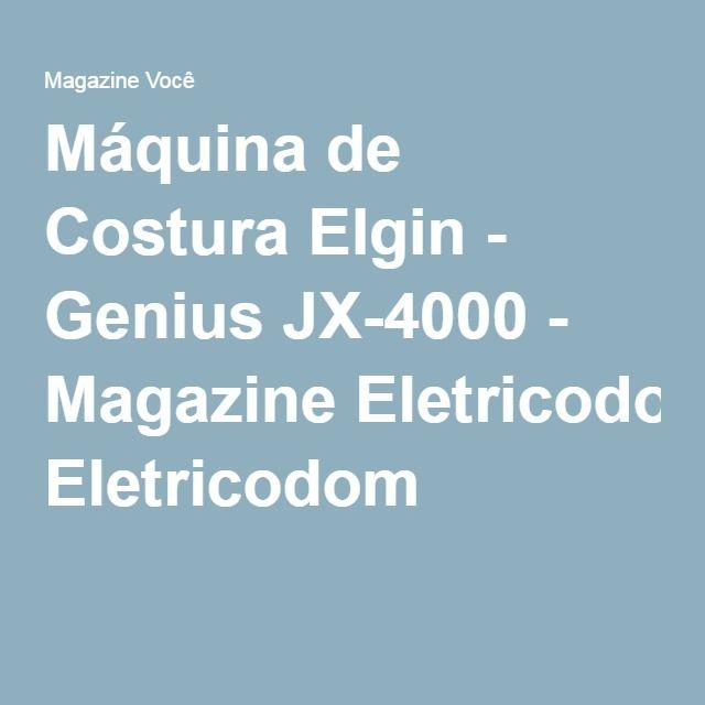 Máquina de Costura Elgin - Genius JX-4000 - Magazine Eletricodom
