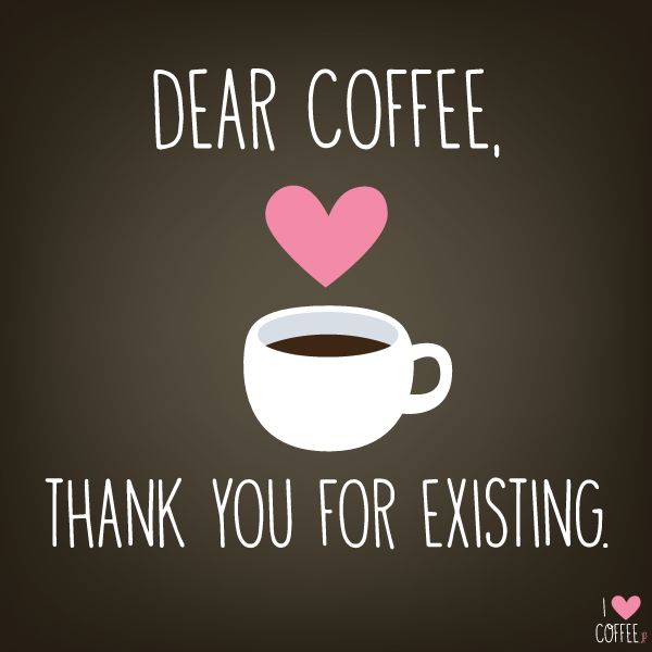 Coffee Love Quotes Entrancing 267 Best I Love Coffee Images On Pinterest  I Love Coffee Coffee