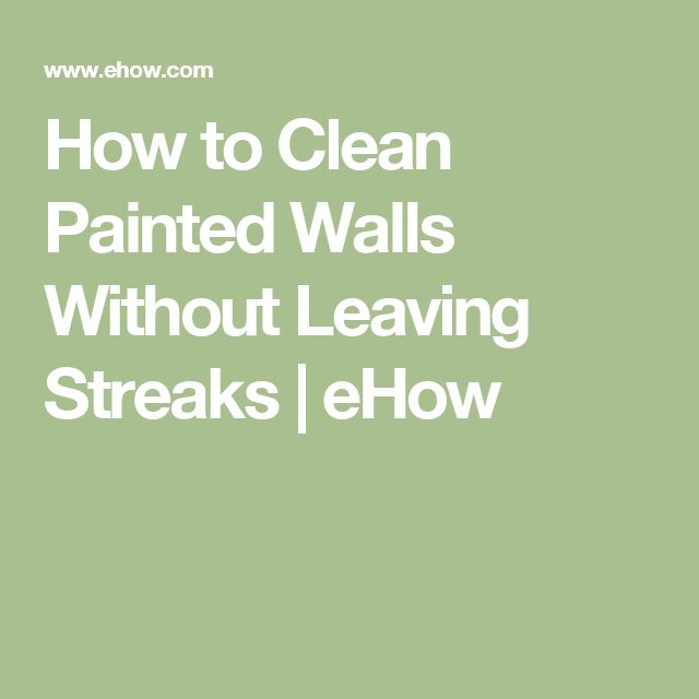 How to Clean Painted Walls Without Leaving Streaks | eHow